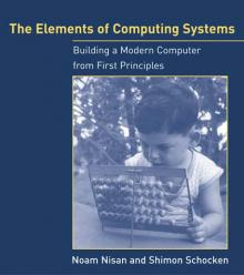 The Elements Of Computing Systems Building A Modern Computer From